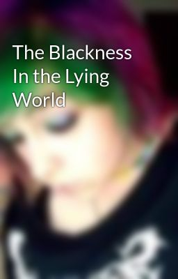 The Blackness In the Lying World