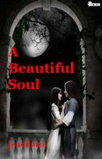 a Beautiful Soul (a short story) COMPLETED by jendilaize