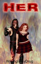 HER (third Kane and Steffanie fanfic) by WritingIsMyDrug