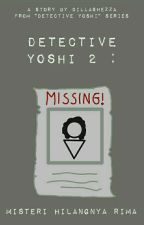 Detective Yoshi 2 : Misteri Hilangnya Rima by DillaShezza