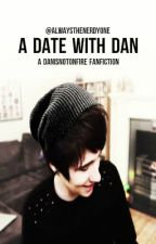 A Date With Dan (Danisnotonfire x Reader) by AlwaysTheNerdyOne