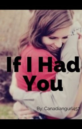 If I Had You by Canadiangurl457