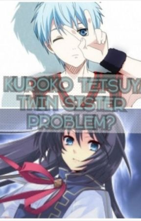 I'm Kuroko Tetsuya's twin. Problem by AkanEri_14