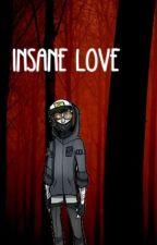Insane Love (Ticci Toby x Reader) by TheNekoQueen