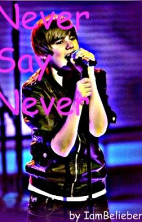 Never Say Never. (A justin Bieber Love story.) by IamBelieber11