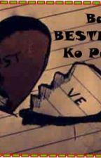 BAKIT BESTFRIEND KO PA ?! by REANNISE