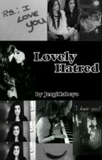 Lovely Hatred (Camren) - ON HOLD by Fcuteee_ptx