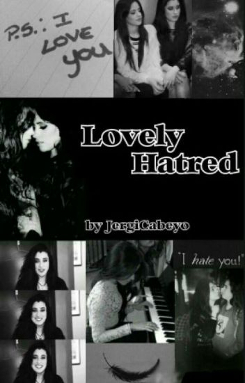 Lovely Hatred (Camren) - ON HOLD