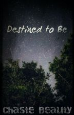 Destined To Be by chaste_beauty