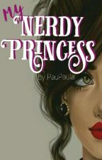 My Nerdy Princess (Complete) by PauPaula