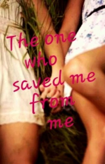 The one who saved me from me