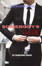 Somebody's Me ( completed ) by EyeShield03