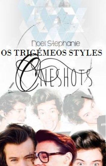 Os Trigémeos Styles: Oneshots