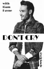 Don't Cry || Liam Payne by yolofasolo
