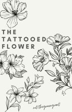 The Tattooed Flower by not_thegreengiant