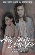 And then came you (Harry & Selena) by Shygirl_Styles