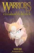 Warrior Cats: Cleardawn's Silence #Wattys2016 [Book ONE] by beldridge