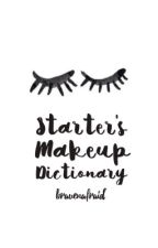 Starter's Makeup Dictionary by bravenafraid