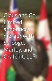 Claus and Co  Limited announces merger with Scrooge  Marley  and Cratchit  LLP by jhb1981
