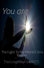 You Are The Light To My World (Ciel x Reader) by TheLongWayOut3701