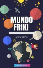 Mundo Friki by jorajallejo