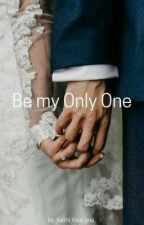 Be my Only One #Wattys2018 by _kathi_love_you_