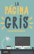 La página gris [#Wattys2015] by pizzaforeverever