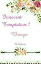 The Innocent Temptation1: Change by Thaliaelize
