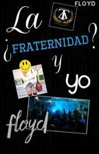 La ¿Fraternidad? Y Yo |Editando| by floyd-03
