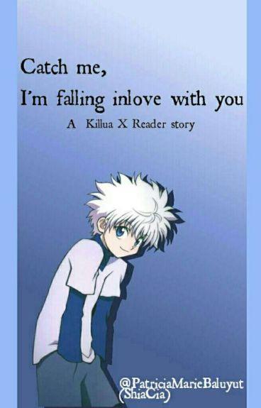 Catch me, I'm falling inlove with you (Killua x reader)