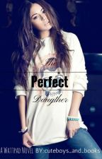 The Perfect Daughter (On Hold) by cuteboys_and_books