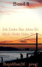 Band 5 Ich Liebe Ihn Aber Er Mich Nicht Oder Doch🦉BoyxMan🦉(M-preg)  by Iphone21