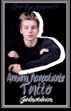 Amami nonostante tutto || l.h. {#Wattys2016} by Girlinoblivion