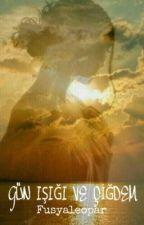 Gün ışığı ve Çiğdem (TAMAMLANDI) by fusyaleopar