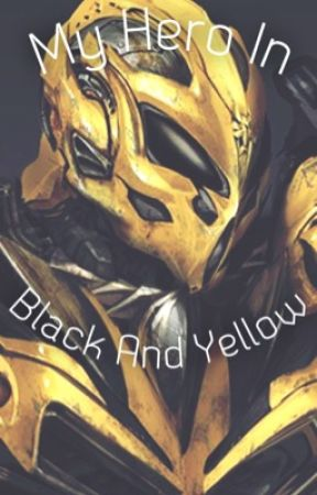My Hero In Black And Yellow (Transformers Fanfic) by ninja_stories