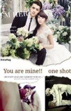 You Are Mine! [ONE SHOT] by LuChennieHyunnie_947
