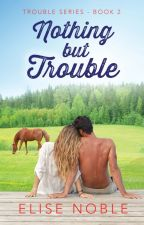 Nothing But Trouble [Excerpt only - now published] by EliseNoble