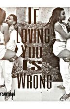 If Loving You Is Wrong by Drakesfave