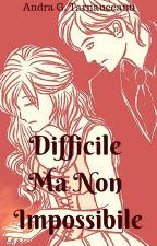 Difficile Ma Non Impossibile - Dramione by AndraTarnauceanu