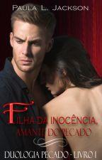 Filha da inocência, amante do pecado by PaulaLJackson
