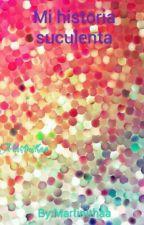 Historia suculenta by Martinithaa