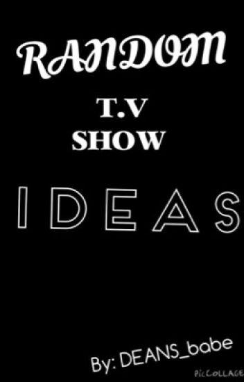 Random TV show ideas