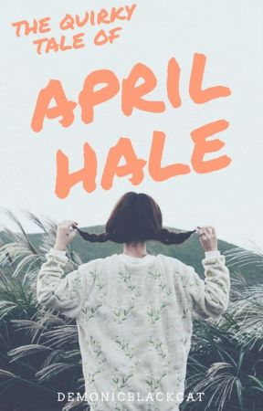 The Quirky Tale of April Hale (Quirky Series #1) by demonicblackcat