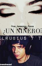 ¿un niñero?   (elrubius y tu) by fran_hemmings_flores