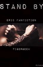 Stand By (Eric Fanfiction) by TigerGeek