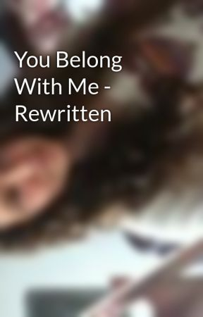 You Belong With Me - Rewritten by millypuppy01