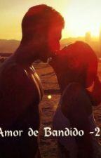 Amor de Bandido -2 (em revisão) by AlexyaMoura
