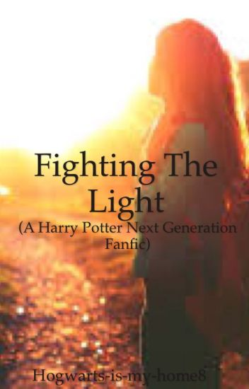 Fighting The Light (A Harry Potter Next Generation Fanfic)