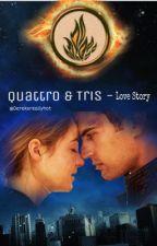 Quattro & Tris ~ Divergent Collection. (love story) by Dereksreallyhot