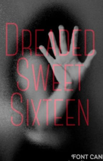Dreaded sweet sixteen